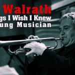 Jack Walrath: Five Things I Wish I Knew as a Young Musician